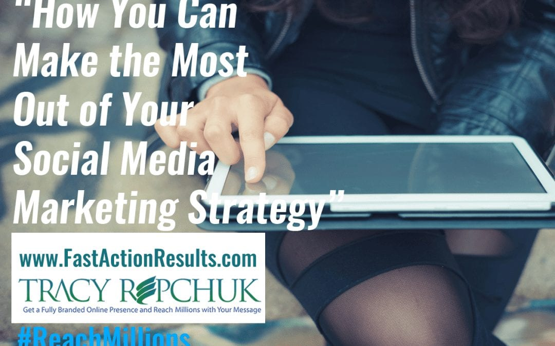 How You Can Make the Most Out of Your Social Media Marketing Strategy