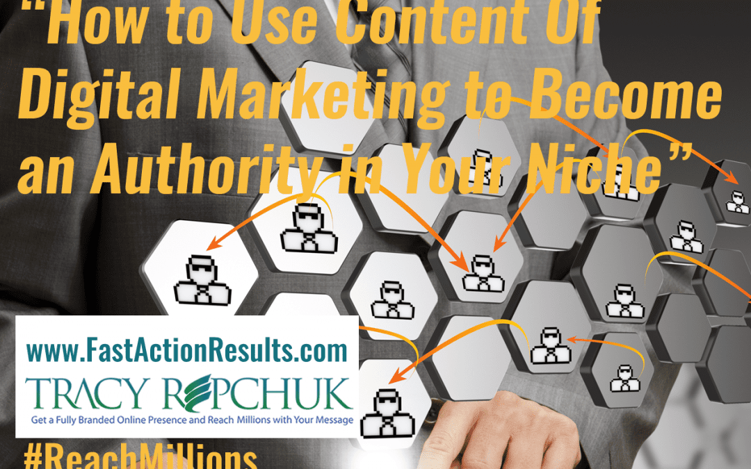 How to Use Content Of Digital Marketing to Become an Authority in Your Niche