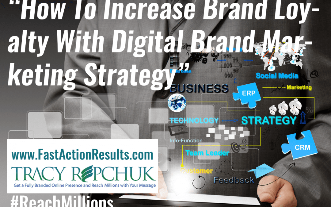How To Increase Brand Loyalty With Digital Brand Marketing Strategy