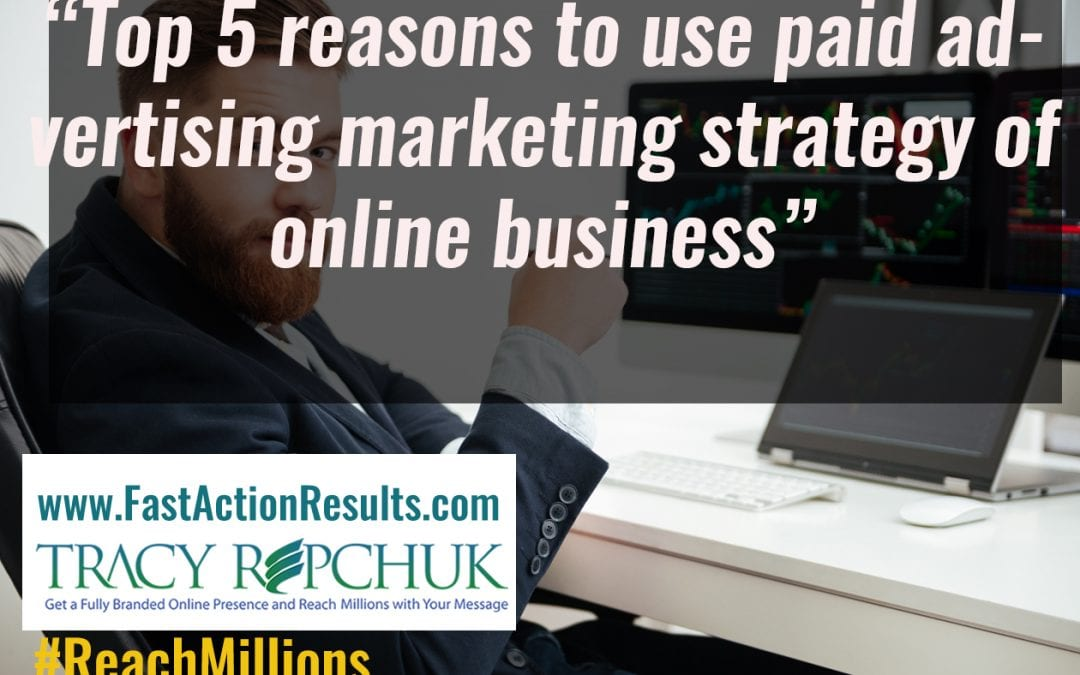 Top 5 reasons to use paid advertising marketing strategy of online business