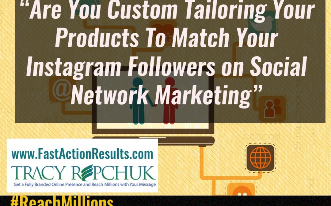 Are You Custom Tailoring Your Products to Match Your Instagram Followers on Social Network Marketing