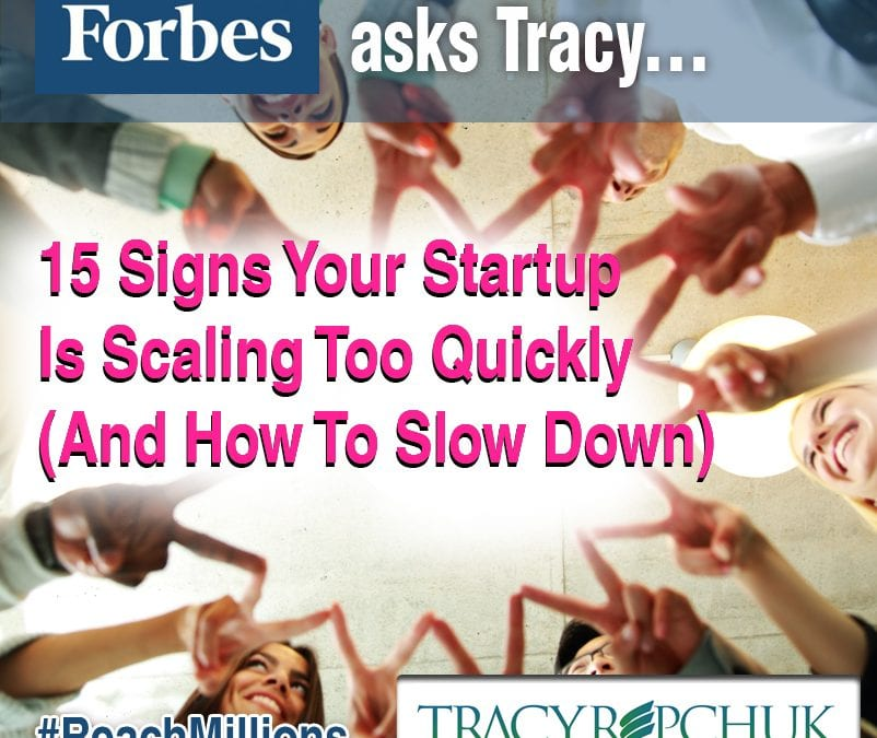 #Forbes Asks Tracy Repchuk – 15 Signs Your Startup Is Scaling Too Quickly (And How To Slow Down)